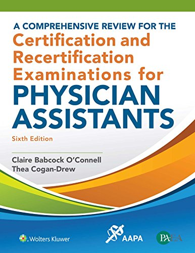 A COMPREHENSIVE REVIEW FOR THE CERTIFICATION AND RECERTIFICATION EXAMINATIONS FOR PHYSICIAN ASSISTANTS, 6/ED.