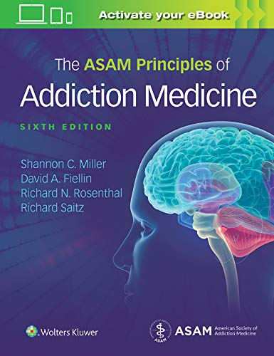 THE ASAM PRINCIPLES OF ADDICTION MEDICINE, 6/ED.