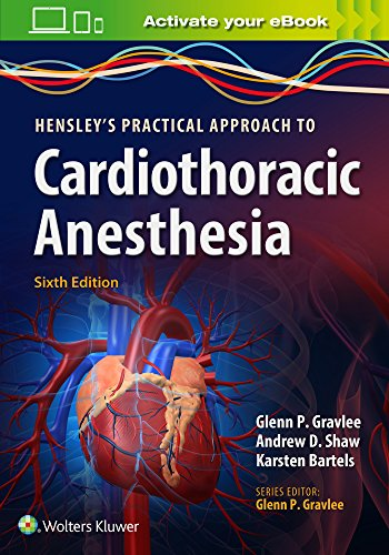 HENSLEY'S PRACTICAL APPROACH TO CARDIOTHORACIC ANESTHESIA, 6/ED.