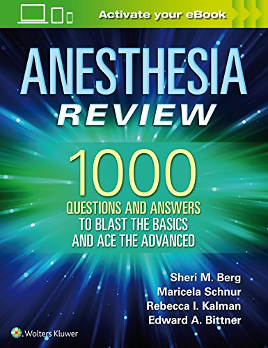 ANESTHESIA REVIEW: 1000 QUESTIONS AND ANSWERS TO BLAST THE BASICS AND ACE THE ADVANCED, 1/ED.