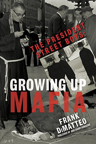 The President Street Boys: Growing Up Mafia - Frank Dimatteo