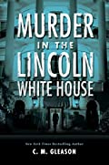 Murder in the Lincoln White House by C. M. Gleason