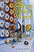 Goodbye Cruller World by Ginger Bolton