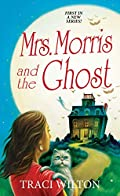 Mrs. Morris and the Ghost by Traci Wilton