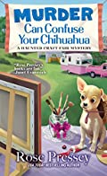 Murder Can Confuse Your Chihuahua by Rose Pressey