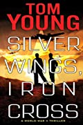 Silver Wings, Iron Cross by Tom Young