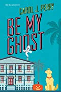 Be My Ghost by Carol J. Perry