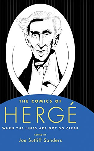 The Comics of Hergé: When the Lines Are Not So Clear (Critical Approaches to Comics Artists Series) - Joe Sutliff Sanders