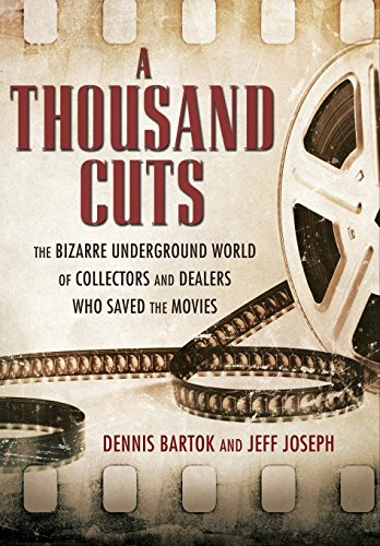 A Thousand Cuts: The Bizarre Underground World of Collectors and Dealers Who Saved the Movies - Dennis Bartok, Jeff Joseph