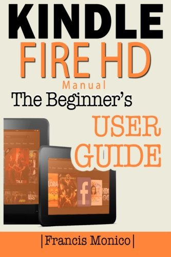 Kindle Fire HD Manual: The Beginner's Kindle Fire HD User Guide - Francis Monico