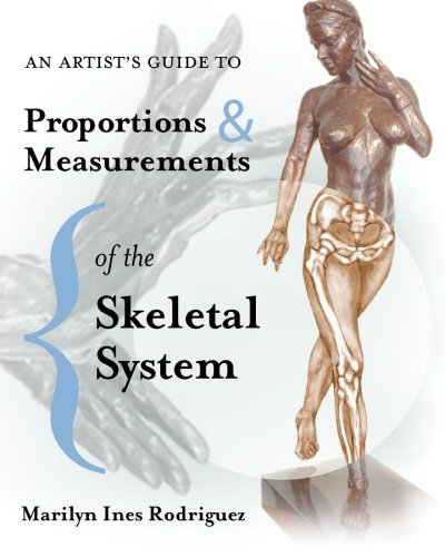 An Artist's Guide to Proportions & Measurements of the Skeletal System - Ms. Marilyn Ines Rodriguez