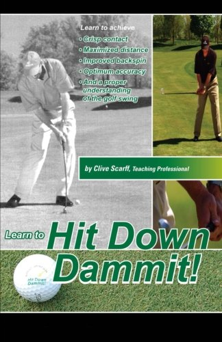 Hit Down Dammit!: (The Key to Golf) - Clive Scarff