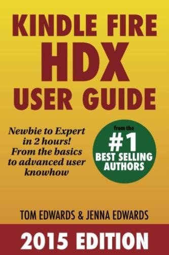 Kindle Fire HDX User Guide - Newbie to Expert in 2 Hours! - Tom Edwards, Jenna Edwards
