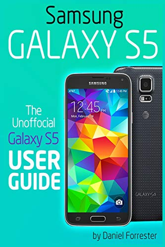 Samsung Galaxy S5: The Unofficial Galaxy S5 User Guide - Daniel Forrester