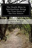 The Death-Blow to Spiritualism: Being the True Story of the Fox Sisters