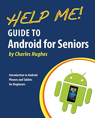 Help Me! Guide to Android for Seniors: Introduction to Android Phones and Tablets for Beginners - Charles Hughes
