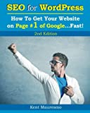 SEO for WordPress: How To Get Your Website on Page #1 of Google...Fast! [2nd Edition] (Volume 2)