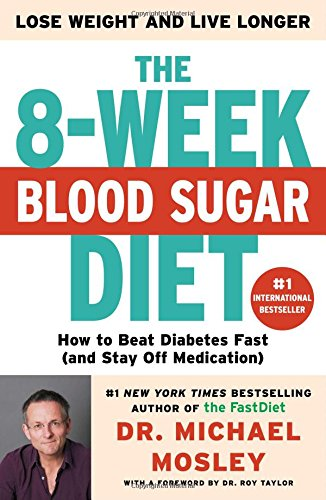 The 8-Week Blood Sugar Diet: How to Beat Diabetes Fast (and Stay Off Medication) - Dr Michael Mosley