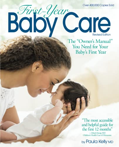 "First-Year Baby Care: The ""Owner's Manual"" You Need for Your Baby's First Year - Paula Kelly"