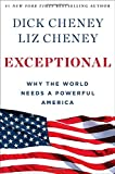 Exceptional: Why the World Needs a Powerful America, Cheney, Dick; Cheney, Liz