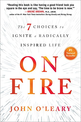 77. On Fire: The 7 Choices to Ignite a Radically Inspired Life – John O'Leary; John O'Leary
