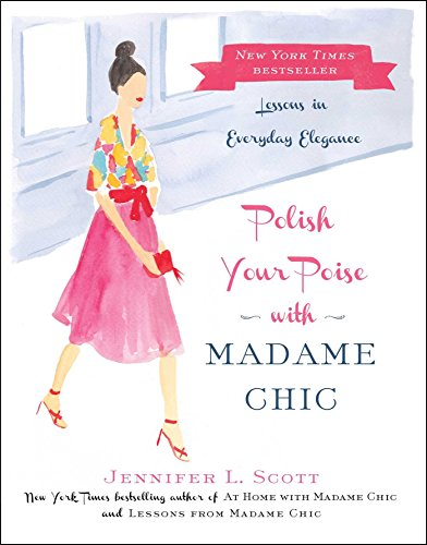 Polish Your Poise with Madame Chic: Lessons in Everyday Elegance - Jennifer L. Scott