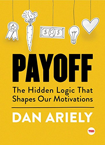 36. Payoff: The Hidden Logic That Shapes Our Motivations (TED Books) – Dan Ariely; Dan Ariely