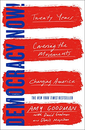 Democracy Now!: Twenty Years Covering the Movements Changing America, Goodman, Amy