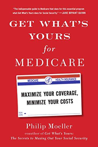 Get What's Yours for Medicare: Maximize Your Coverage, Minimize Your Costs (The Get What's Yours Series) - Philip Moeller