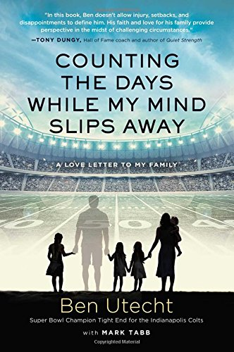 Counting the Days While My Mind Slips Away: A Love Letter to My Family - Ben UtechtMark Tabb