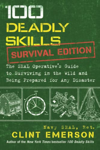 100 Deadly Skills: Survival Edition: The SEAL Operative's Guide to Surviving in the Wild and Being Prepared for Any Disaster - Clint Emerson