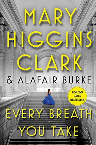 Every breath you take / Mary Higgins Clark and Alafair Burke.