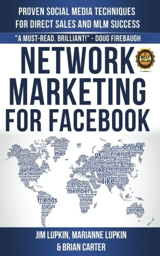Network Marketing For Facebook: Proven Social Media Techniques For Direct Sales & MLM Success - Jim Lupkin, Brian Carter