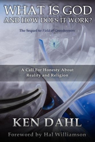 What Is God, And How Does It Work?: A Call for Honesty about Reality and Religion, Dahl, Ken