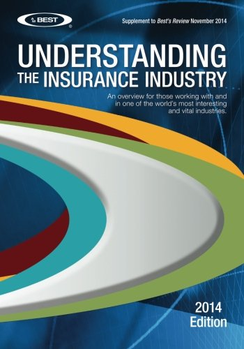Understanding the Insurance Industry: An overview for those working with and in one of the world's most interesting and vital industries. - A.M. Best Company