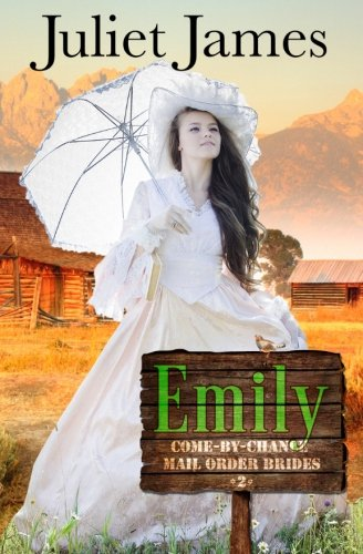 Emily - Book 2 Come By Chance Mail Order Brides: Sweet Montana Western Bride Romance (Volume 2) - Juliet James
