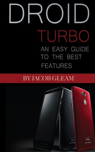 Droid Turbo: An Easy Guide to the Best Features - Jacob Gleam