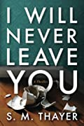 I Will Never Leave You by S. M. Thayer