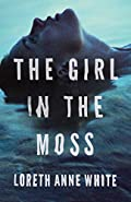 The Girl in the Moss by Loreth Anne White