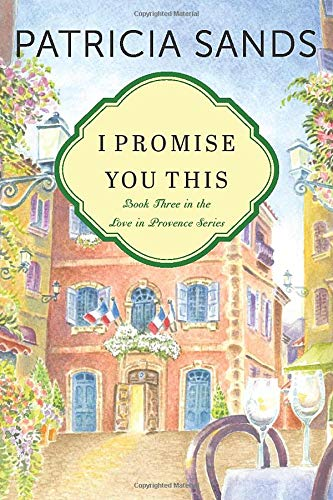 I Promise You This (Love in Provence) - Patricia Sands
