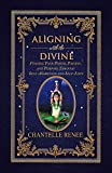 Aligning with the Divine: Finding Your Power, Passion, and Purpose Through Self-Awareness and Self-Love