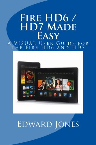 Fire HD6 / HD7 Made Easy: A VISUAL User Guide for the Fire HD6 and HD7 - Edward C Jones