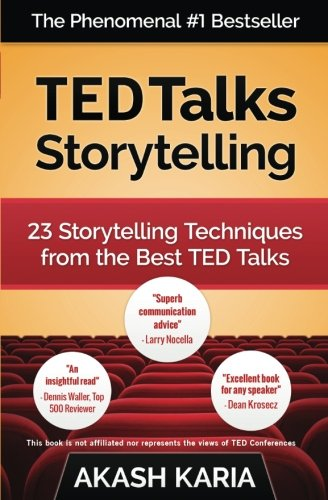 TED Talks Storytelling: 23 Storytelling Techniques from the Best TED Talks - Akash Karia