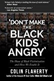 'Don't Make the Black Kids Angry': The hoax of black victimization and those who enable it.: Mr. Colin Flaherty: 9781508585022: Amazon.com: Books cover
