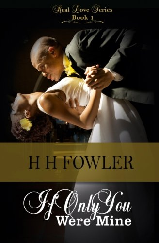 If Only You Were Mine (Real Love - Book 1) - H H Fowler