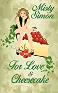 For Love and Cheesecake by Misty Simon