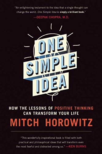 One Simple Idea: How the Lessons of Positive Thinking Can Transform Your Life, Horowitz, Mitch