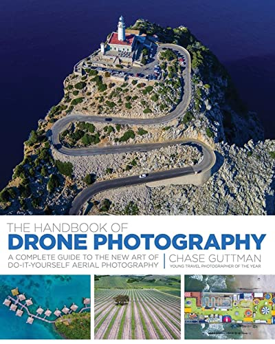 The Handbook of Drone Photography: A Complete Guide to the New Art of Do-It-Yourself Aerial Photography - Chase Guttman