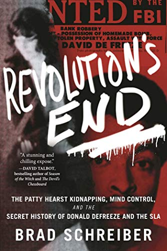 Revolution's End: The Patty Hearst Kidnapping, Mind Control, and the Secret History of Donald DeFreeze and the SLA - Brad Schreiber