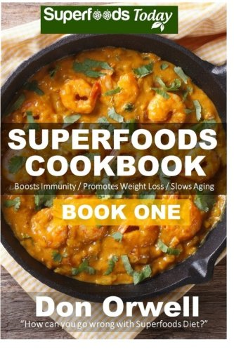 Superfoods Cookbook: Book One: 75+ Recipes of Quick & Easy Cooking, Low Fat Cooking, Gluten Free Cooking, Wheat Free Cooking, Low Cholesterol Cooking, ... - weight loss plan for women) (Volume 29) - Don Orwell